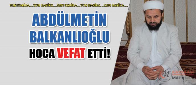 Abdülmetin Balkanlıoğlu Hoca Öldü, Cemaat Öksüz Kaldı!