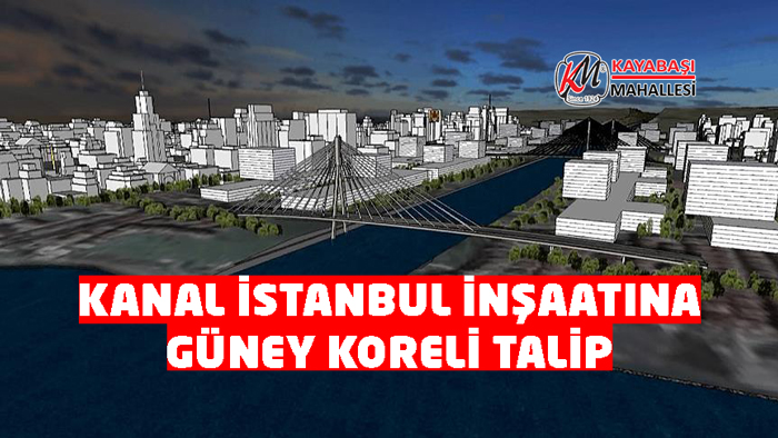 Kanal İstanbul projesi inşaatına Güney Koreli talip