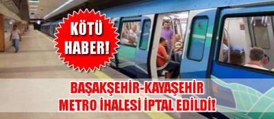 Başakşehir Kayaşehir metro hattı ihalesi iptal oldu!
