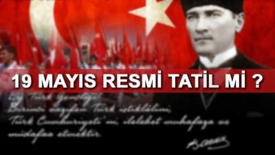 19 Mayıs 2017 Atatürk'ü Anma Gençlik ve Spor Bayramı Yasaklandı! Bankalar Postane Ptt Kargolar Açık Mı Okullar Resmi Tatil Mi?