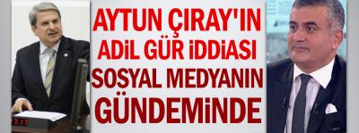 Aytun Çıray'ın Adil Gür iddiası Twitter'ı salladı!