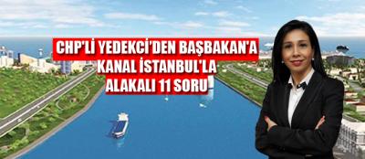 Chp'li Yedekci'den Başbakan'a Kanal İstanbul'la Alakalı 11 Soru