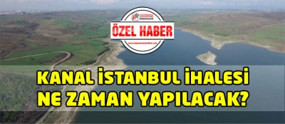 Kanal İstanbul Projesi İhalesi Ne Zaman? İşte Son Durum